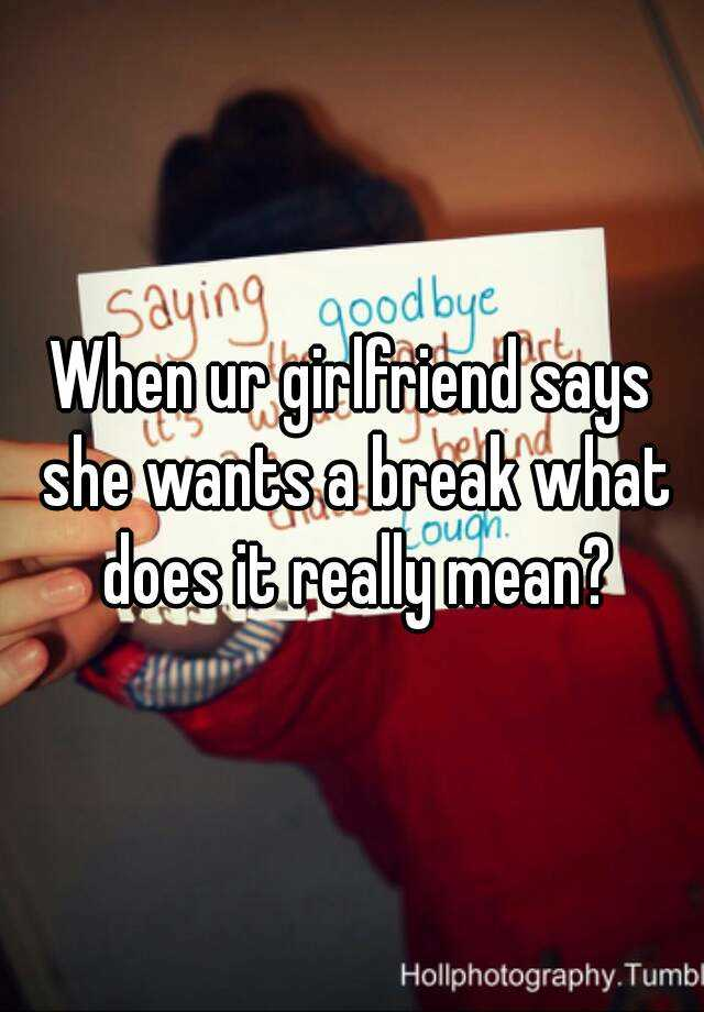 What Does It Mean When Your Girlfriend Wants A Break